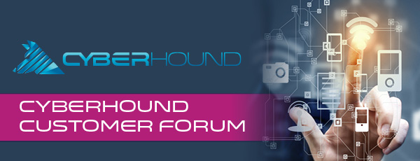 CyberHound Customer Forum Invitation