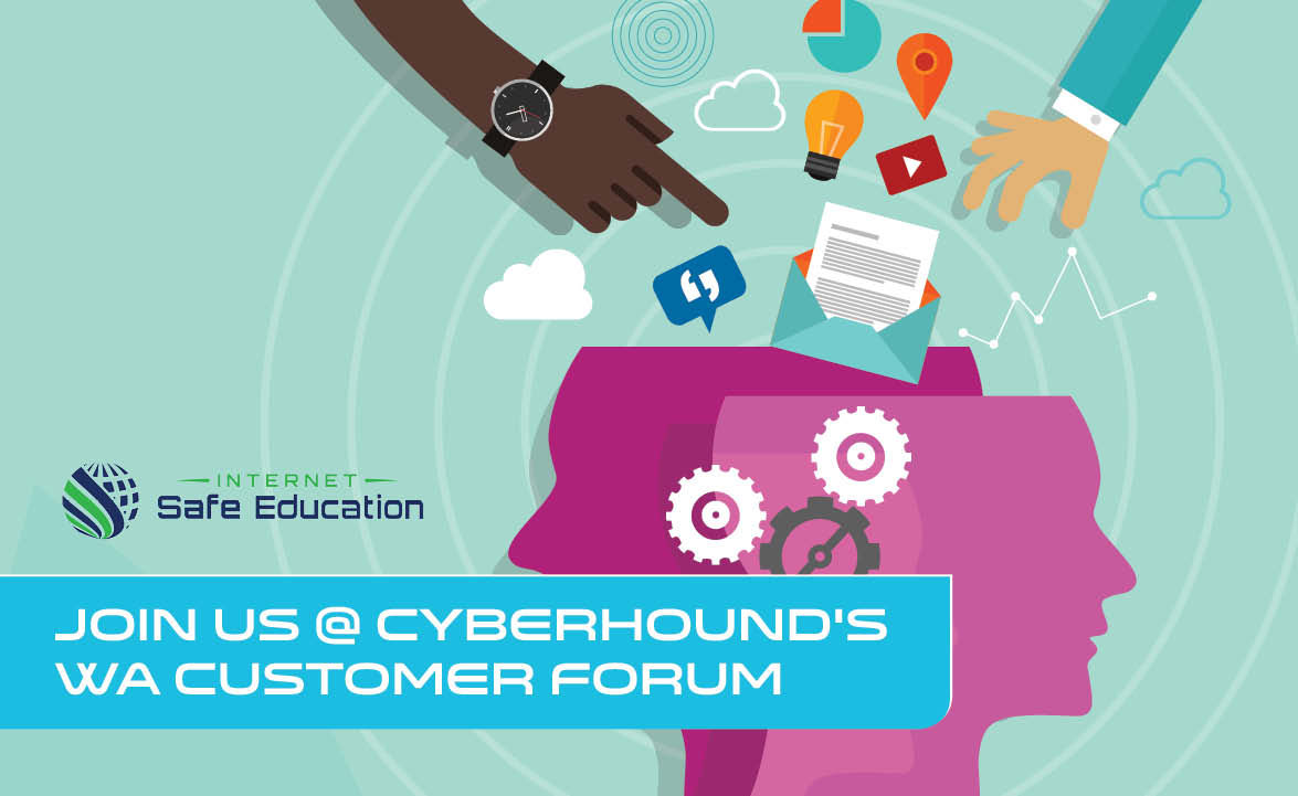 CyberHound and Internet Safe Education WA Customer Forum